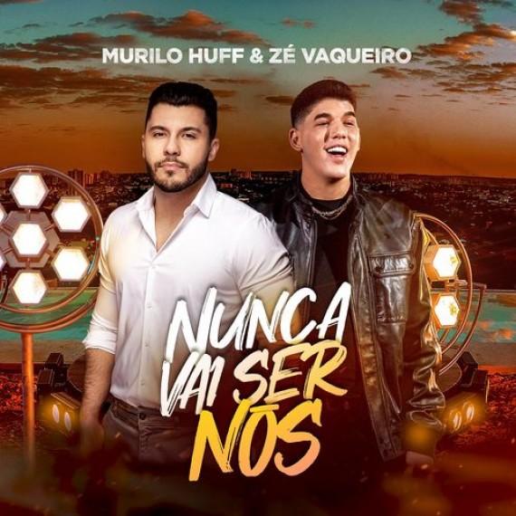 Murilo Huff & Zé Vaqueiro - Nunca Vai Ser Nós
